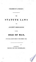 The Statute Laws and Ancient Ordinances of the Isle of Man, from the Earliest Period to the Present Time