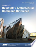 Autodesk Revit 2019 Architectural Command Reference : for all of autodesk revit's architectural...
