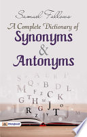 A Complete Dictionary of Synonyms and Antonyms