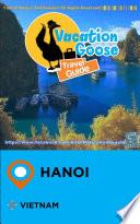 Vacation Goose Travel Guide Hanoi Vietnam