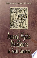 Animal Myths and Metaphors in South America
