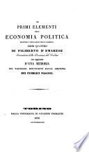 Dei primi elementi dell economia politica secondo i progressi della scienza libri quattro     con aggiunta d una memoria sui vantaggi resultanti dalla coltura dei publici pascoli