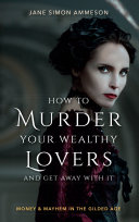 How to Murder Your Wealthy Lovers and Get Away With It