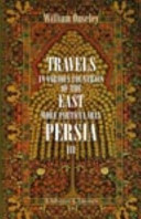 Travels in Various Countries of the East; More Particularly Persia: A Work Wherein the Author Has Described, As Far As His Own Observations Extended, the State of Those Countries in 1810, 1811, and 1812; Etc
