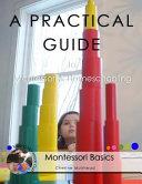A Practical Guide To Montessori And Homeschooling Montessori Basics