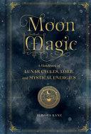 Moon Magic: A Handbook of Lunar Cycles, Lore, and Mystical Energies