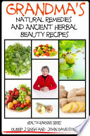Grandma S Natural Remedies And Ancient Herbal Beauty Recipes Volume 1 book