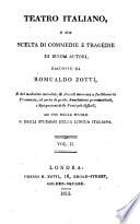 Teatro italiano, o sia Scelta di commedie e tragedie di buoni autori, raccolte da R. Zotti