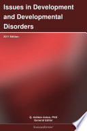 Issues in Development and Developmental Disorders  2011 Edition