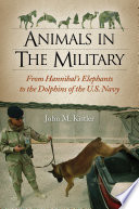 Animals in the Military  From Hannibal s Elephants to the Dolphins of the U S  Navy