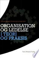 Organisation og ledelse i teori og praksis