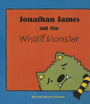 Jonathan James And The Whatif Monster : hears his whatif monster asking all kind of...