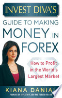 Invest Diva   s Guide to Making Money in Forex  How to Profit in the World   s Largest Market