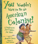 You Wouldn t Want to Be an American Colonist