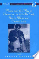 Music and the Play of Power in the Middle East  North Africa and Central Asia