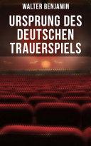 Ursprung des deutschen Trauerspiels (Vollständige Ausgabe)