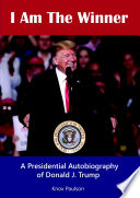 Book I Am The Winner  A Presidential Autobiography of Donald J  Trump