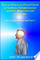 How to Heal Your Pineal Gland to Facilitate Enlightenment Optimize Melatonin and Live Longer