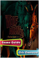 The Wolf Among Us  Episode 5     Cry Wolf Game Guide What You Need To Know In Order