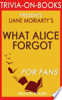 What Alice Forgot  A Novel by Liane Moriarty  Trivia On Books