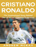 download ebook cristiano ronaldo: the inspirational story behind one of soccer\'s greatest superstars pdf epub