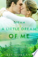 Dream A Little Dream Of Me Love Everlasting The Thorntons Book 4