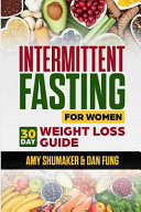 Intermittent Fasting For Women 30 Day Weight Loss Guide Included With The Ketogenic Diet For Keto Fat Burning And Ketosis Beginners Are Welcome