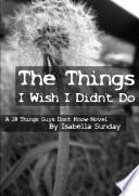 The Things I Wish I Didn T Do