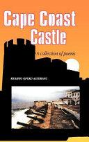 Cape Coast Castle : the coast of ghana. the poet...