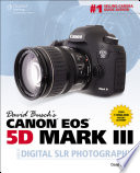 David Busch's Canon® Eos® 5D Mark III Guide to Digital SLR Photography
