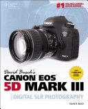 David Busch   s Canon   Eos   5D Mark III Guide to Digital SLR Photography