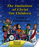 The Imitation Of Christ For Children : principles in everyday life is based...