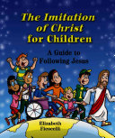 The Imitation Of Christ For Children : principles in everyday life is based on the...