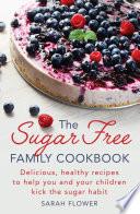 The Sugar Free Family Cookbook