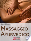 Massaggio Ayurvedico  I Segreti degli Antichi Rimedi Indiani per Mettere in Equilibrio Corpo e Spirito   Ebook Italiano   Anteprima Gratis