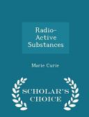 Radio Active Substances Scholar S Choice Edition