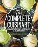 The Complete Cuisinart Homemade Frozen Yogurt  Sorbet  Gelato  Ice Cream Maker Book
