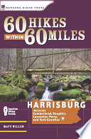 60 Hikes Within 60 Miles: Harrisburg Gettysburg Battlefield And The Cities Of