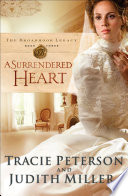 A Surrendered Heart  The Broadmoor Legacy Book  3