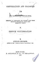 Conversations and Dialogues Upon Daily Occupations Ordinary Topics Designed to Familiarize the Student with Those Idiomatic Expressions which Most Frequently Recur in French Conversation by Gustave Chouquet