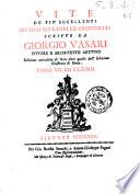 Vite de più eccellenti pittori scultori ed architetti scritte da Giorgio Vasari pittore e architetto aretino ... Tomo primo [- 7.]