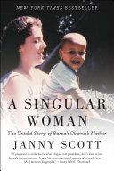 A Singular Woman : barack obama--his mother, ann dunham. reprint....