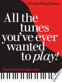 All the Tunes You ve Ever Wanted to Play  All time Piano Classics   Easy to play Arrangements
