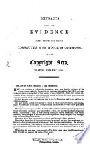Extracts from the evidence taken before the select Commitee of the House of Commons on the copyright acts  in April and May 1818