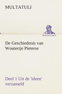 De Geschiedenis Van Woutertje Pieterse, Deel 1 Uit de 'Ideen' Verzameld
