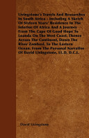 Livingstone s Travels and Researches in South Africa   Including a Sketch of Sixteen Years  Residence in the Interior of Africa and a Journey from the