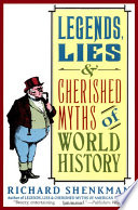 Legends  Lies   Cherished Myths of World History
