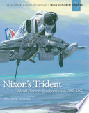 Nixon s Trident  Naval Power in Southeast Asia  1968 1972