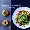 Spaghetti di verdure. Tagliatelle & Co