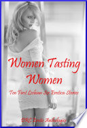 Women Tasting Women  Ten First Lesbian Sex Erotica Stories